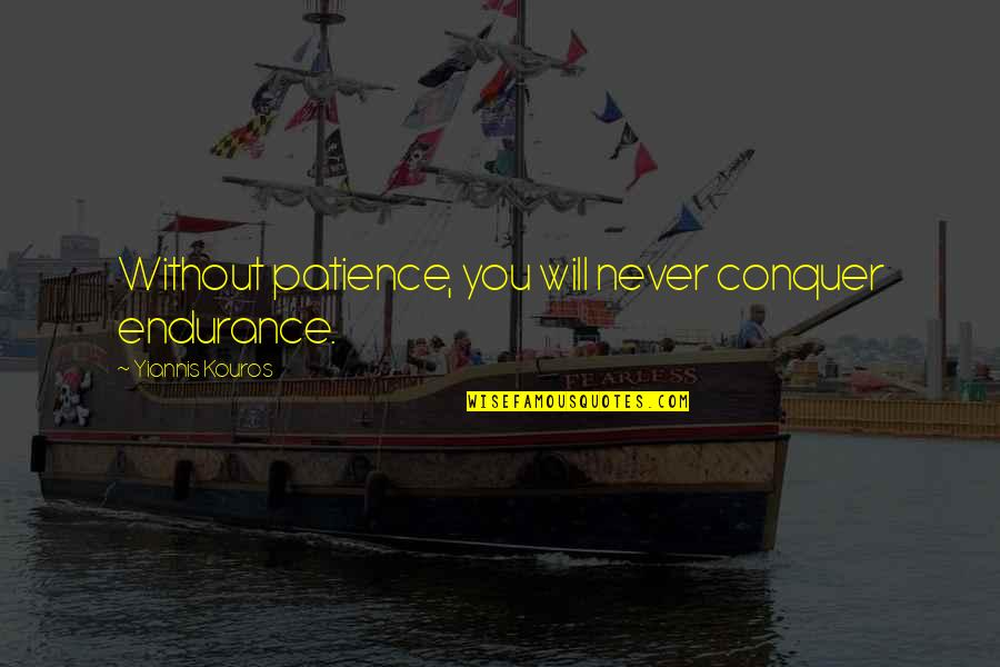 Sri Anandamayi Ma Quotes By Yiannis Kouros: Without patience, you will never conquer endurance.