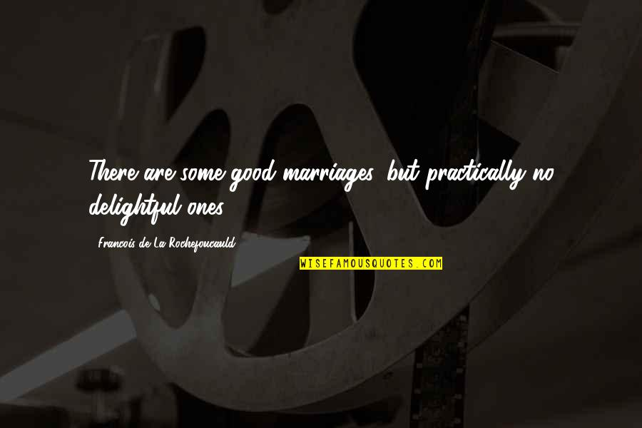 Sri Guru Granth Sahib Ji Quotes By Francois De La Rochefoucauld: There are some good marriages, but practically no