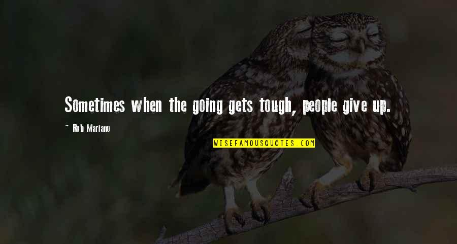 Sri Guru Granth Sahib Ji Quotes By Rob Mariano: Sometimes when the going gets tough, people give