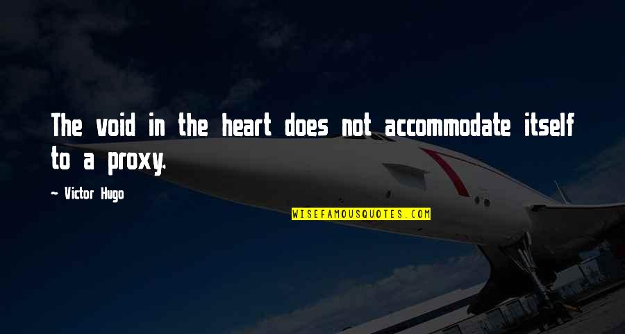Sri Guru Granth Sahib Ji Quotes By Victor Hugo: The void in the heart does not accommodate