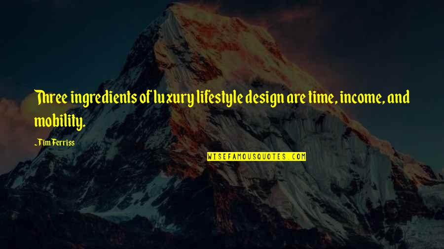 Sri Hanuman Quotes By Tim Ferriss: Three ingredients of luxury lifestyle design are time,