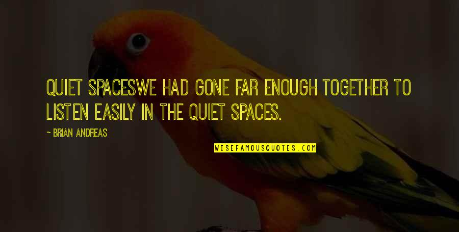 Sri Sri Telugu Quotes By Brian Andreas: Quiet SpacesWe had gone far enough together to