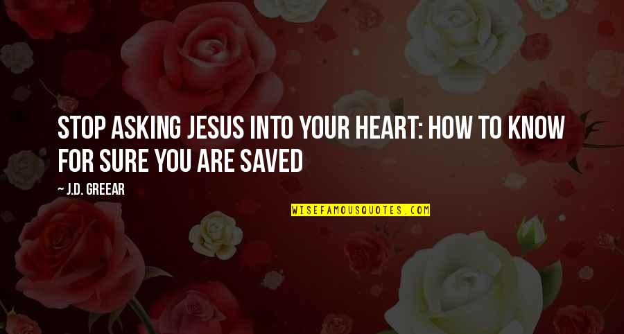 Sri Sri Telugu Quotes By J.D. Greear: Stop Asking Jesus Into Your Heart: How to