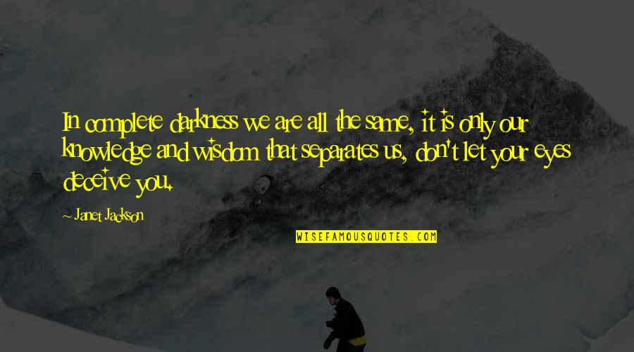 Sri Sri Telugu Quotes By Janet Jackson: In complete darkness we are all the same,