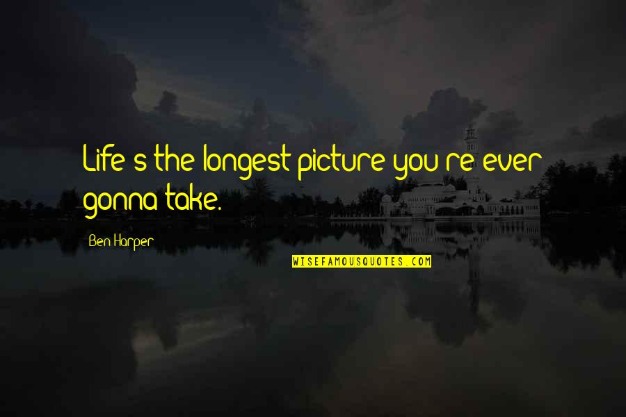 Sring Quotes By Ben Harper: Life's the longest picture you're ever gonna take.