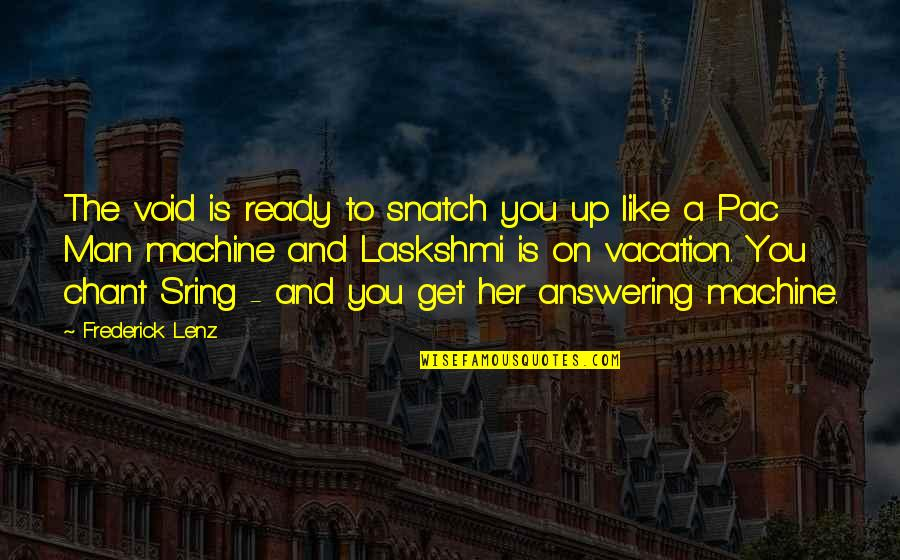 Sring Quotes By Frederick Lenz: The void is ready to snatch you up