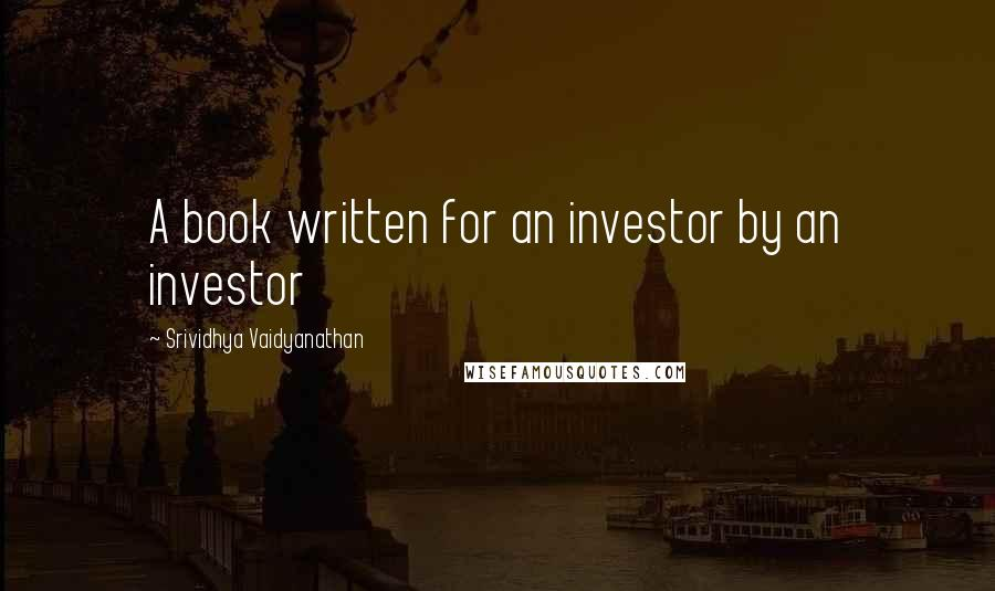 Srividhya Vaidyanathan quotes: A book written for an investor by an investor
