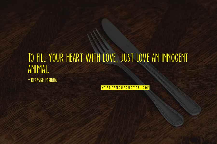 Srongest Quotes By Debasish Mridha: To fill your heart with love, just love