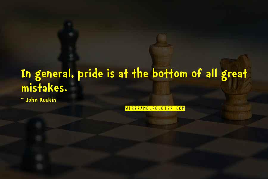 Srongest Quotes By John Ruskin: In general, pride is at the bottom of