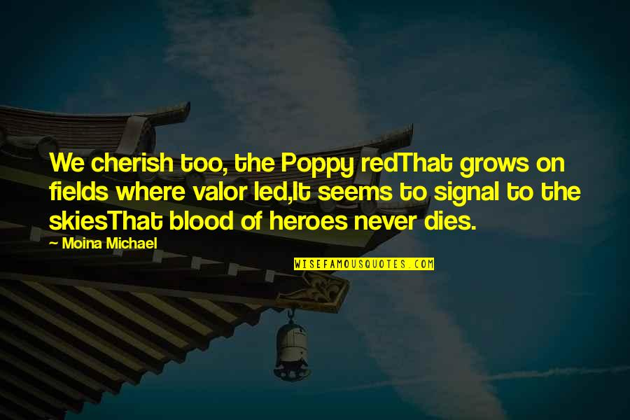 Srongest Quotes By Moina Michael: We cherish too, the Poppy redThat grows on