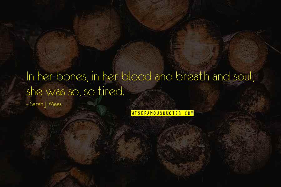 Srongest Quotes By Sarah J. Maas: In her bones, in her blood and breath