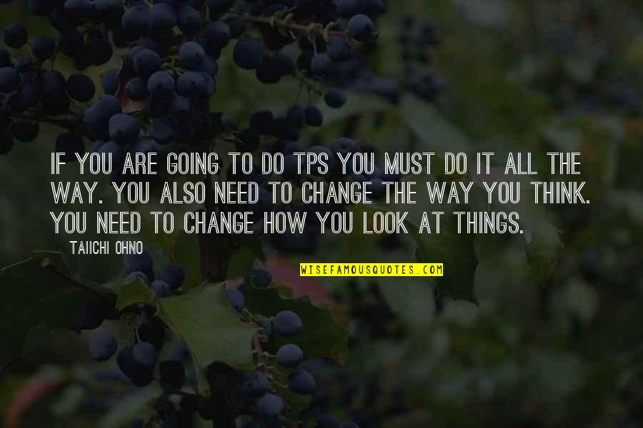 Srongest Quotes By Taiichi Ohno: If you are going to do TPS you