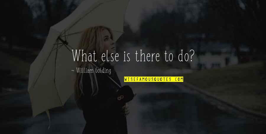 Srongest Quotes By William Golding: What else is there to do?