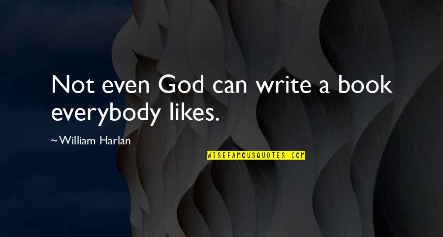 Srongest Quotes By William Harlan: Not even God can write a book everybody