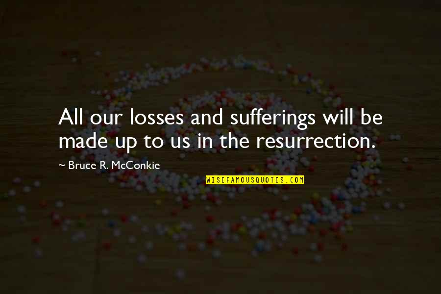 Ssay Quotes By Bruce R. McConkie: All our losses and sufferings will be made