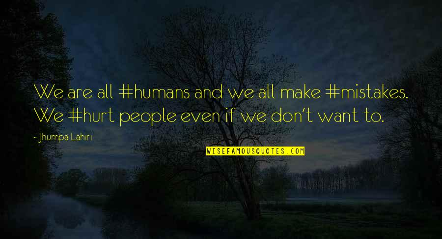 Ssay Quotes By Jhumpa Lahiri: We are all #humans and we all make