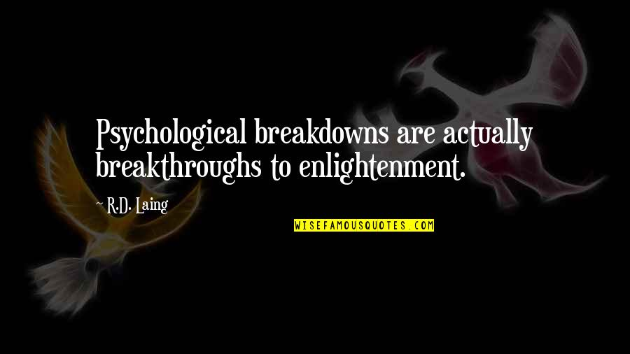 Ssay Quotes By R.D. Laing: Psychological breakdowns are actually breakthroughs to enlightenment.