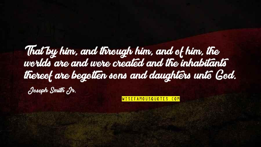 Sssergeant Quotes By Joseph Smith Jr.: That by him, and through him, and of