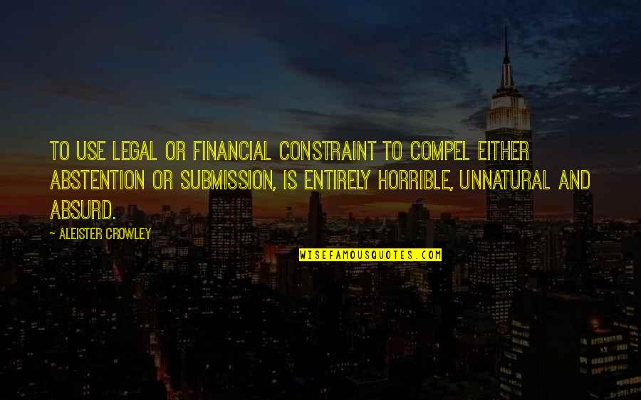 Ssx Tricky Rahzel Quotes By Aleister Crowley: To use legal or financial constraint to compel