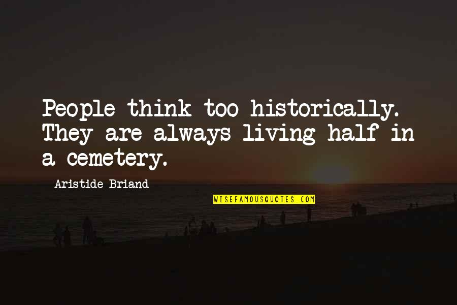 Ssx Tricky Rahzel Quotes By Aristide Briand: People think too historically. They are always living