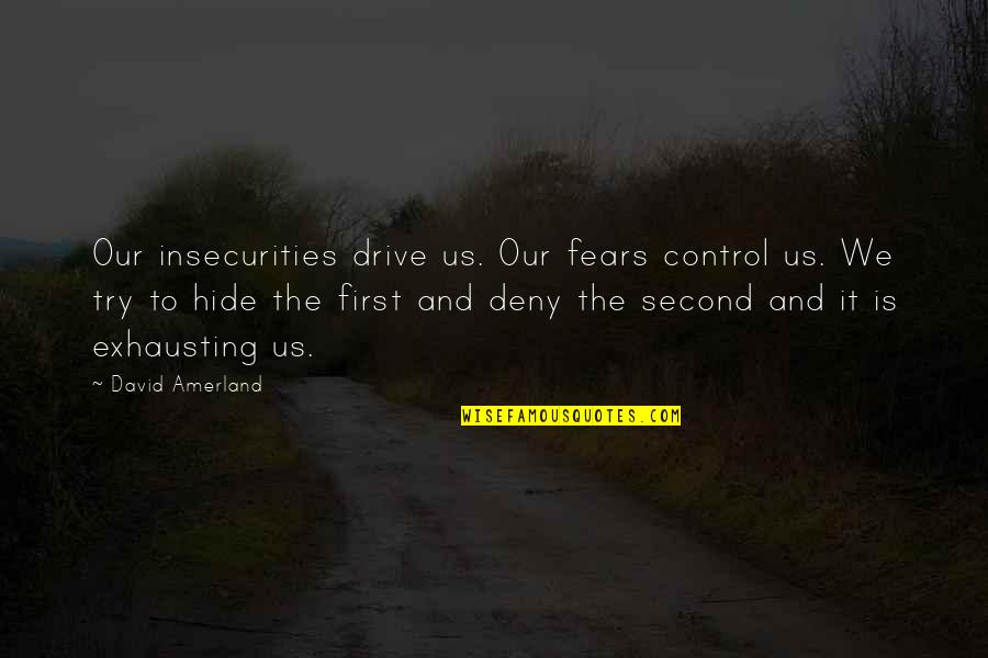 Ssx Tricky Rahzel Quotes By David Amerland: Our insecurities drive us. Our fears control us.