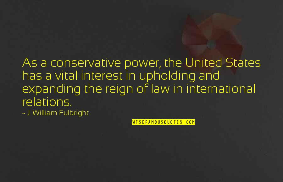 Ssx Tricky Rahzel Quotes By J. William Fulbright: As a conservative power, the United States has