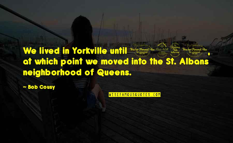St Albans Quotes By Bob Cousy: We lived in Yorkville until 1940, at which