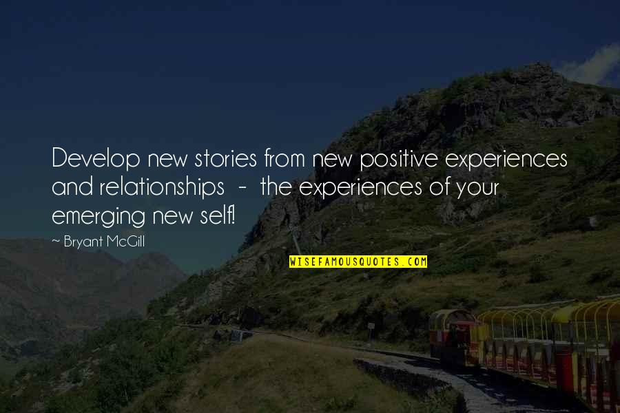 St Albans Quotes By Bryant McGill: Develop new stories from new positive experiences and