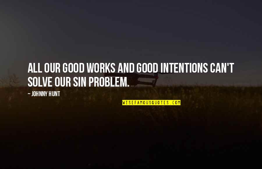 St Albans Quotes By Johnny Hunt: All our good works and good intentions can't