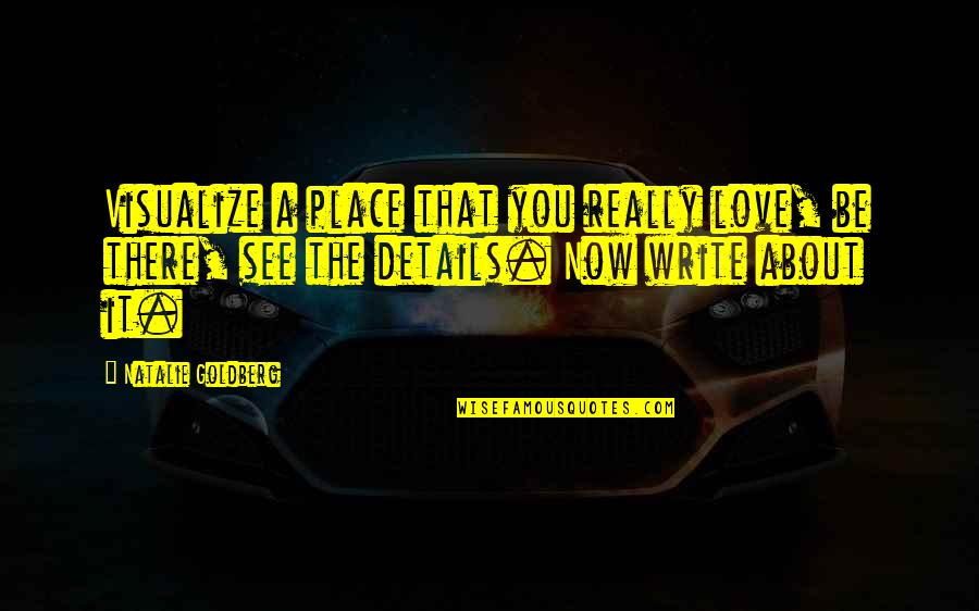 St Albans Quotes By Natalie Goldberg: Visualize a place that you really love, be