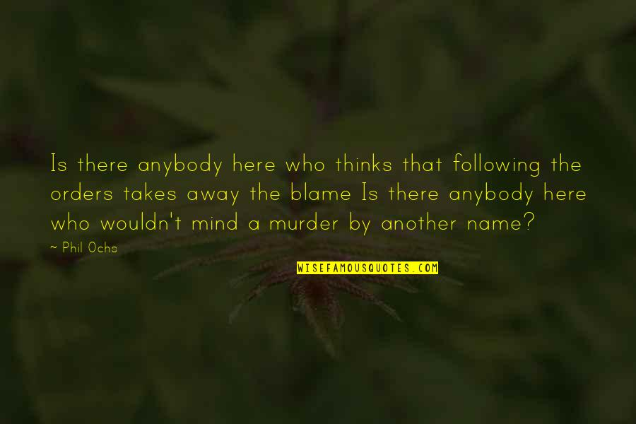 St Albans Quotes By Phil Ochs: Is there anybody here who thinks that following