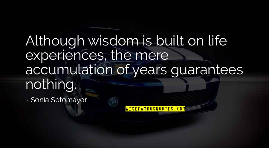 St Albans Quotes By Sonia Sotomayor: Although wisdom is built on life experiences, the