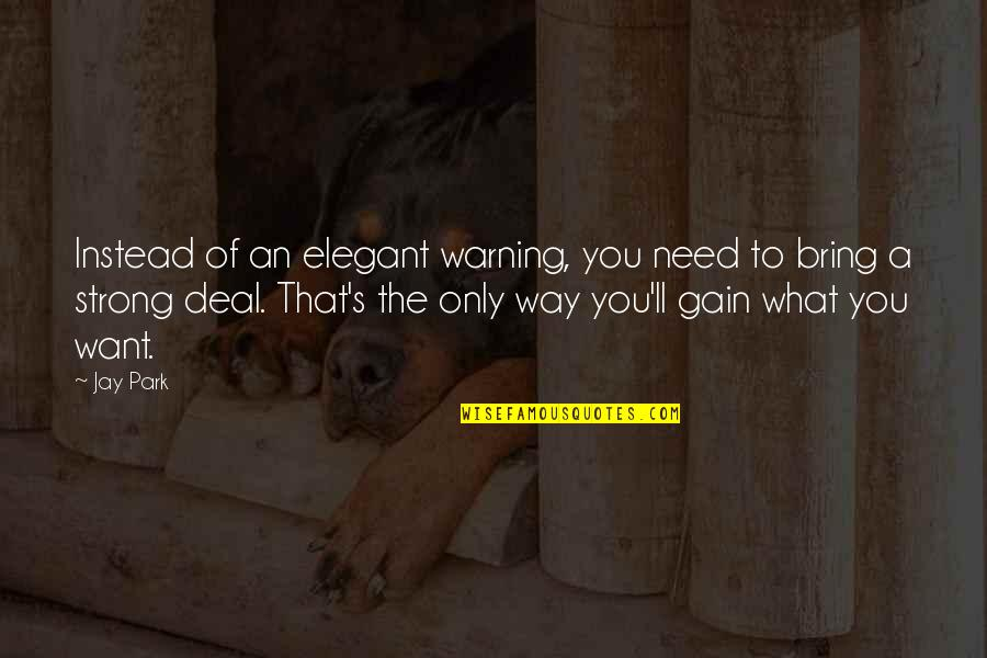 St Angela Of Foligno Quotes By Jay Park: Instead of an elegant warning, you need to