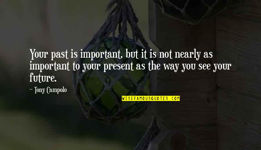 St Angela Of Foligno Quotes By Tony Campolo: Your past is important, but it is not
