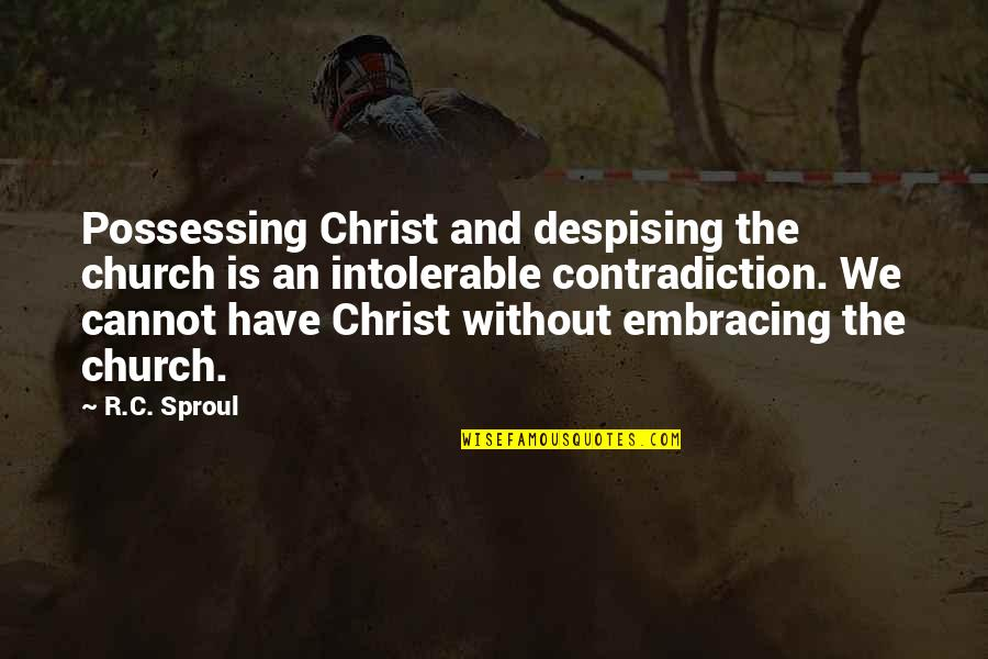 St Anselm Of Canterbury Quotes By R.C. Sproul: Possessing Christ and despising the church is an