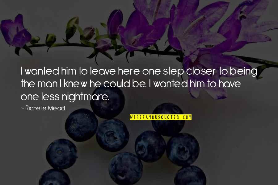 St Anselm Of Canterbury Quotes By Richelle Mead: I wanted him to leave here one step