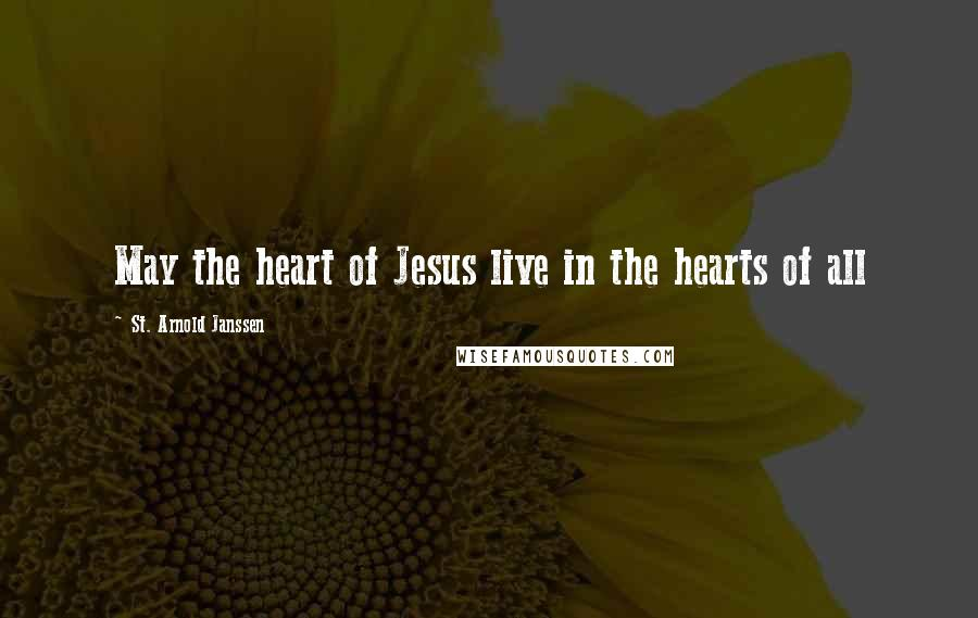 St. Arnold Janssen quotes: May the heart of Jesus live in the hearts of all