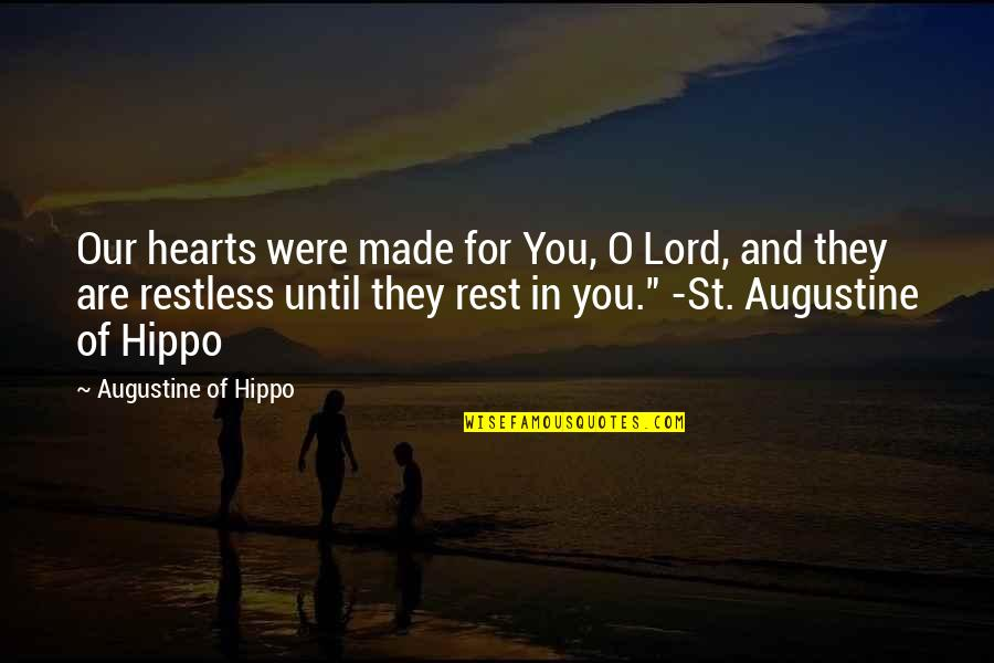 St. Augustine Of Hippo Quotes By Augustine Of Hippo: Our hearts were made for You, O Lord,