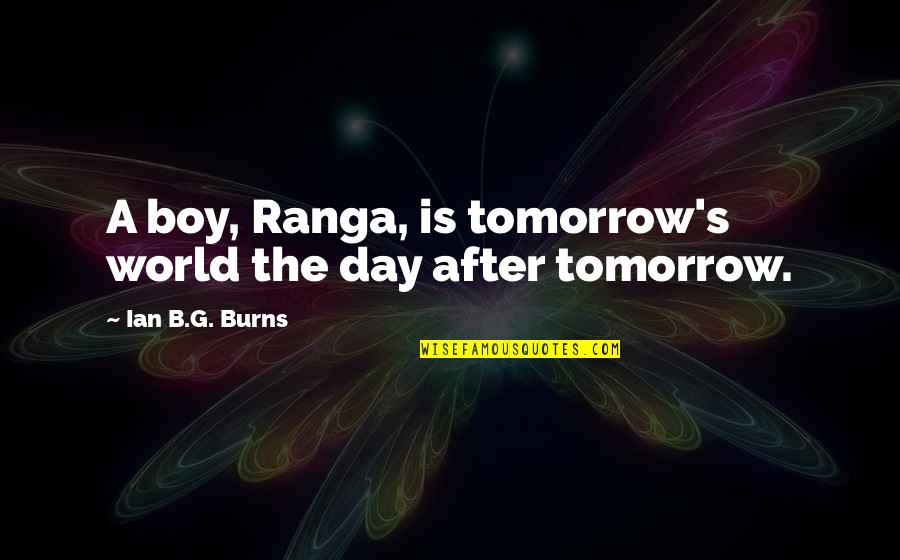 St. Augustine Predestination Quotes By Ian B.G. Burns: A boy, Ranga, is tomorrow's world the day