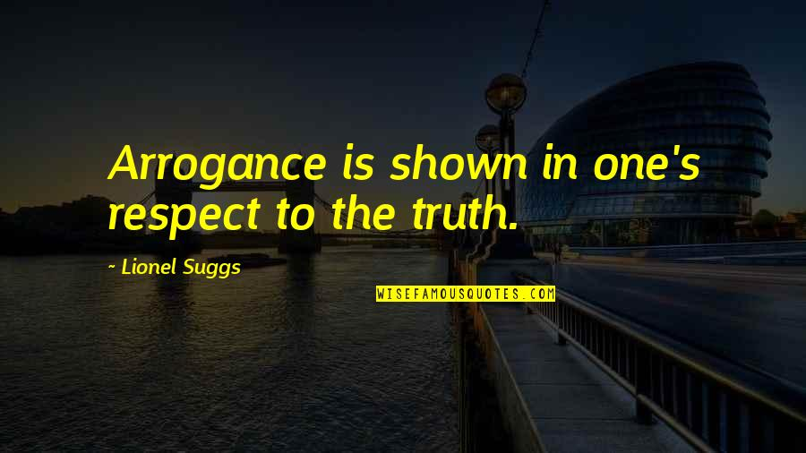 St. Augustine Predestination Quotes By Lionel Suggs: Arrogance is shown in one's respect to the