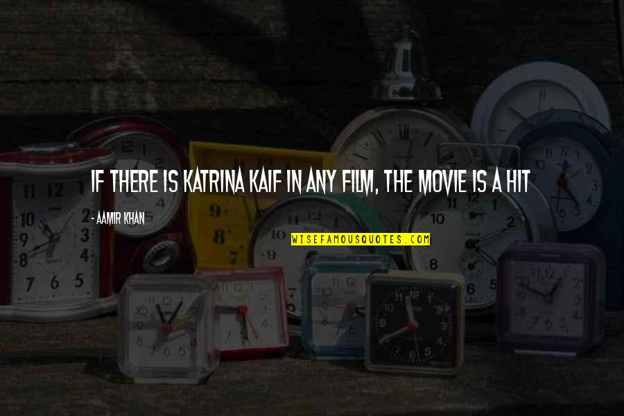 St Charles Borromeo Quotes By Aamir Khan: If there is Katrina Kaif in any film,
