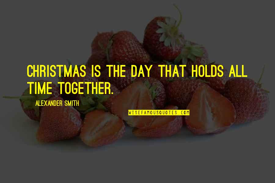 St Charles Borromeo Quotes By Alexander Smith: Christmas is the day that holds all time