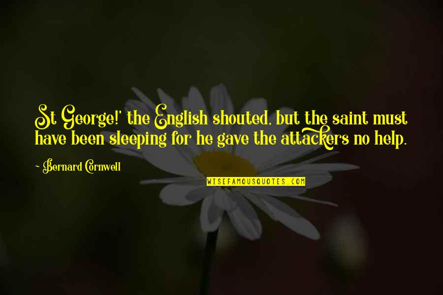St George's Quotes By Bernard Cornwell: St George!' the English shouted, but the saint
