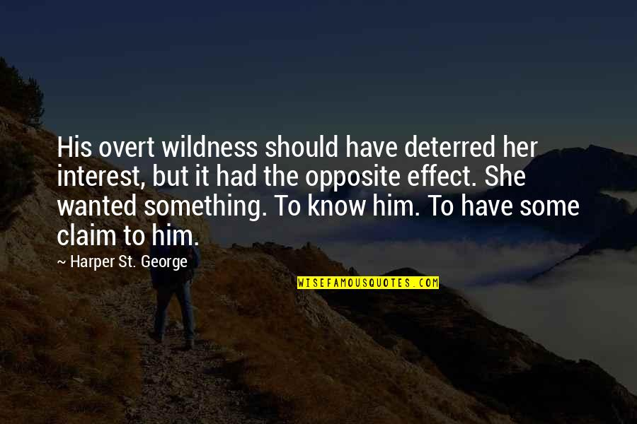 St George's Quotes By Harper St. George: His overt wildness should have deterred her interest,