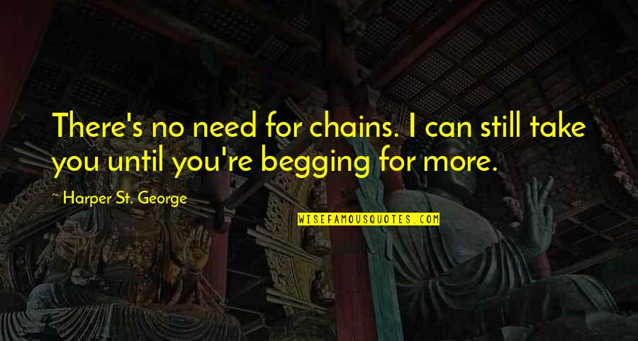 St George's Quotes By Harper St. George: There's no need for chains. I can still