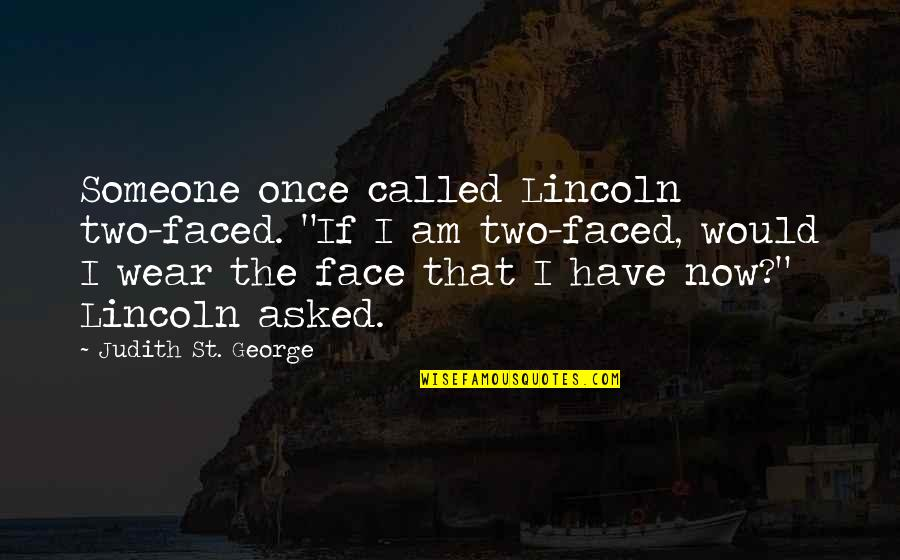 """St George's Quotes By Judith St. George: Someone once called Lincoln two-faced. """"If I am"""