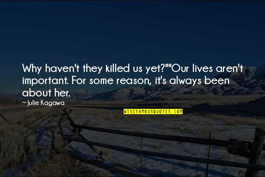 """St George's Quotes By Julie Kagawa: Why haven't they killed us yet?""""""""Our lives aren't"""