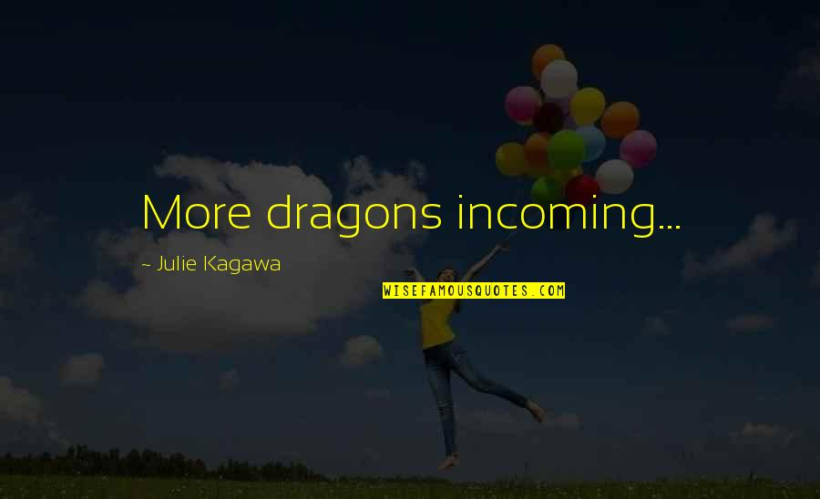 St George's Quotes By Julie Kagawa: More dragons incoming...