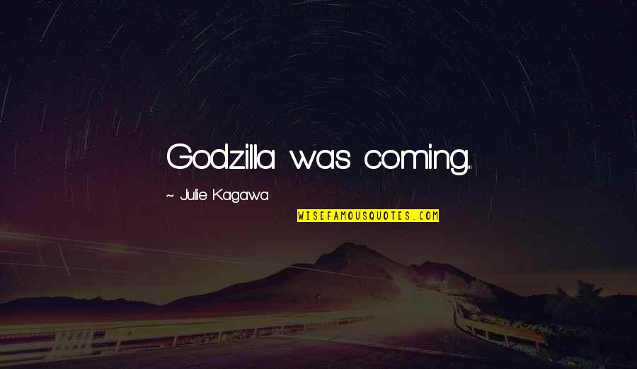 St George's Quotes By Julie Kagawa: Godzilla was coming...