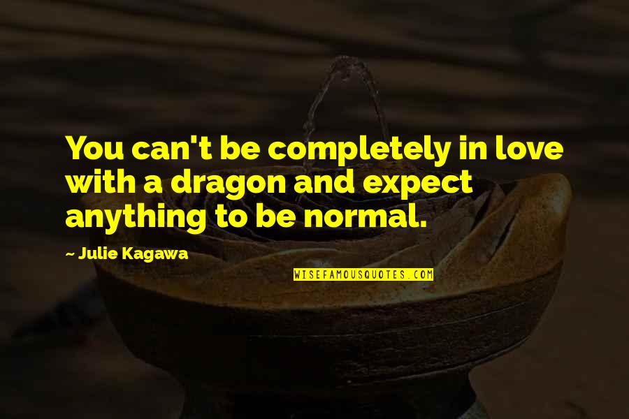 St George's Quotes By Julie Kagawa: You can't be completely in love with a